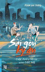 Book Cover: Sài Gòn Kỳ Án - Cuộc Phiêu Lưu Của Những Giấc Mơ